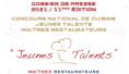 Le concours    Depuis plus de 10 ans, le Concours Jeunes Talents n'a cessé de prendre de l'ampleur. Grâce à des parrains prestigieux, des partenaires toujours plus nombreux, un réel engouement pour la préservation du savoir-faire culinaire français, le travail des produits frais et du terroir : le Concours Jeunes Talents a su se faire une place dans le paysage des concours culinaires français.    Le concours est ouvert aux apprentis et jeunes cuisiniers (- de 26 ans) en apprentissage ou sous contrat chez un restaurateur remplissant l'un des critères suivants :    • titulaire du Titre «Maîtres Restaurateurs » en cours de validité en 2021.    • NOUVEAUTÉ 2021 : restaurateurs proposant une cuisine de restauration artisanale française « 100 % Fait Maison, basée sur le savoir-faire & la transmission »    LE DOSSIER COMPLET DANS L'ONGLET RESSOURCES